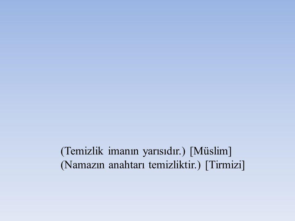 (Temizlik imanın yarısıdır. ) [Müslim] (Namazın anahtarı temizliktir